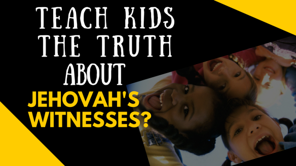 Teach Your Children the Truth about Jehovah's Witnesses – Ex