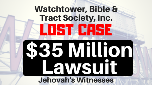 The Watchtower, Bible & Tract Society Lost At $35 Million Lawsuit Ex