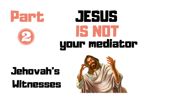 Jesus not Mediator