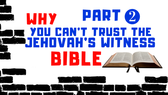 Why You Cant TRUST the Jehovah's Witness Bible