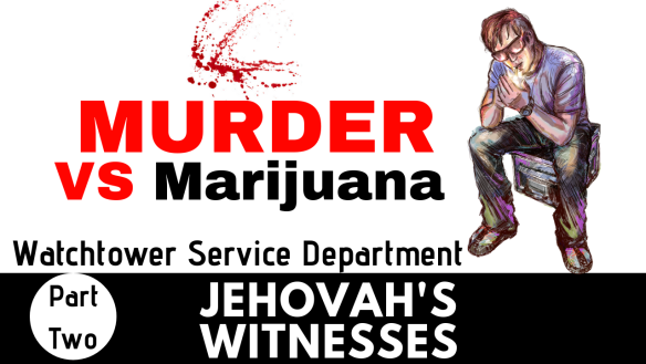 Jehovahs Witness Murder vs Marijuana